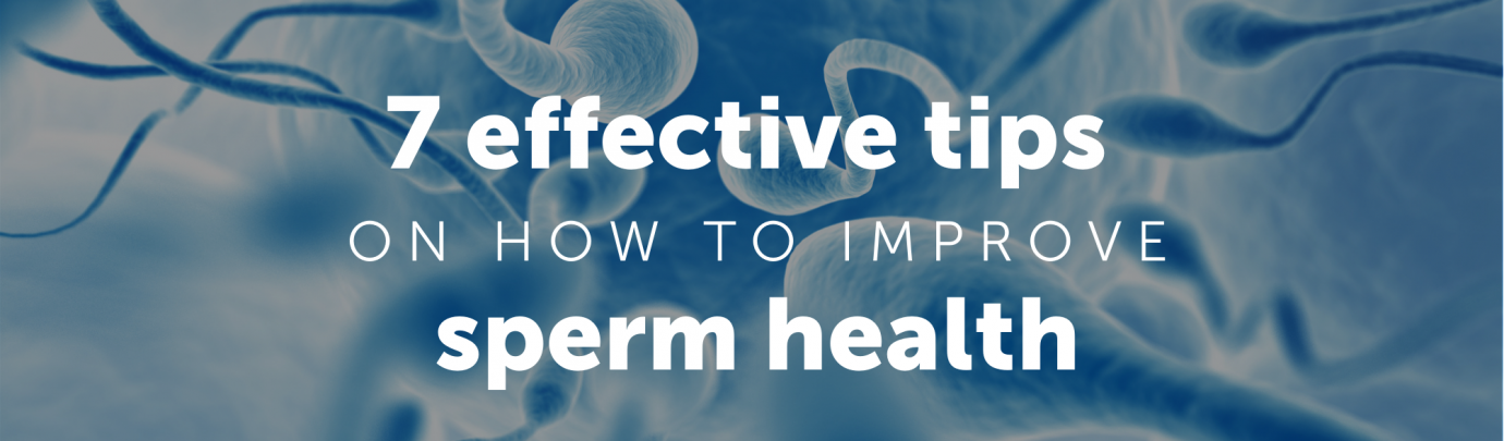 7 effective tips on how to improve sperm health